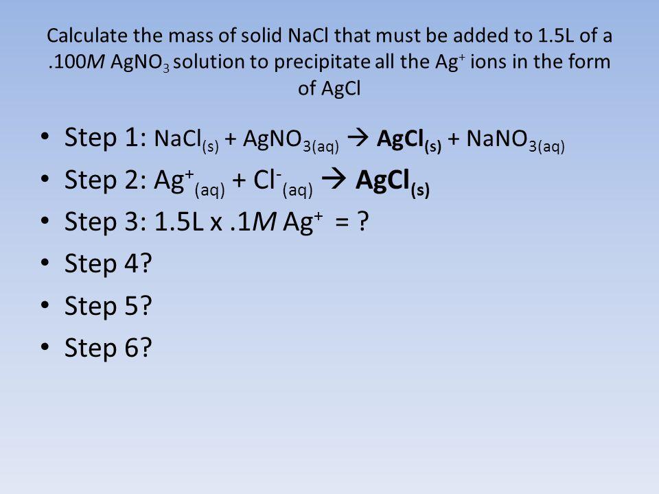 Step 1: NaCl(s) + AgNO3(aq)  AgCl(s) + NaNO3(aq)