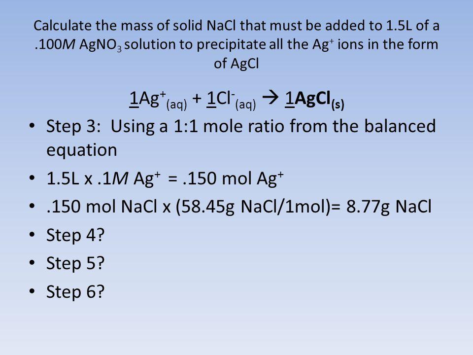 1Ag+(aq) + 1Cl-(aq)  1AgCl(s)