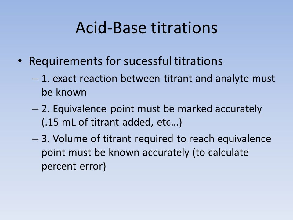 Acid-Base titrations Requirements for sucessful titrations