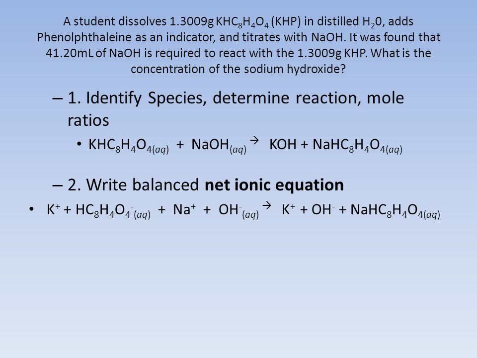 1. Identify Species, determine reaction, mole ratios