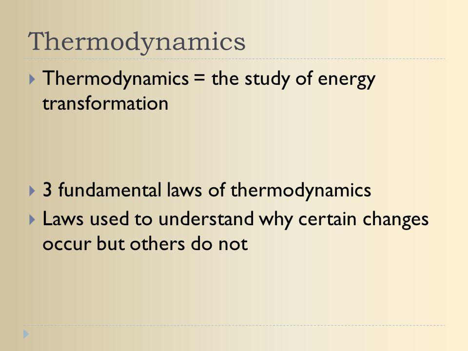 Thermodynamics Thermodynamics = the study of energy transformation