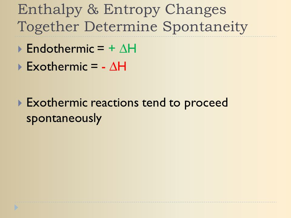 Enthalpy & Entropy Changes Together Determine Spontaneity