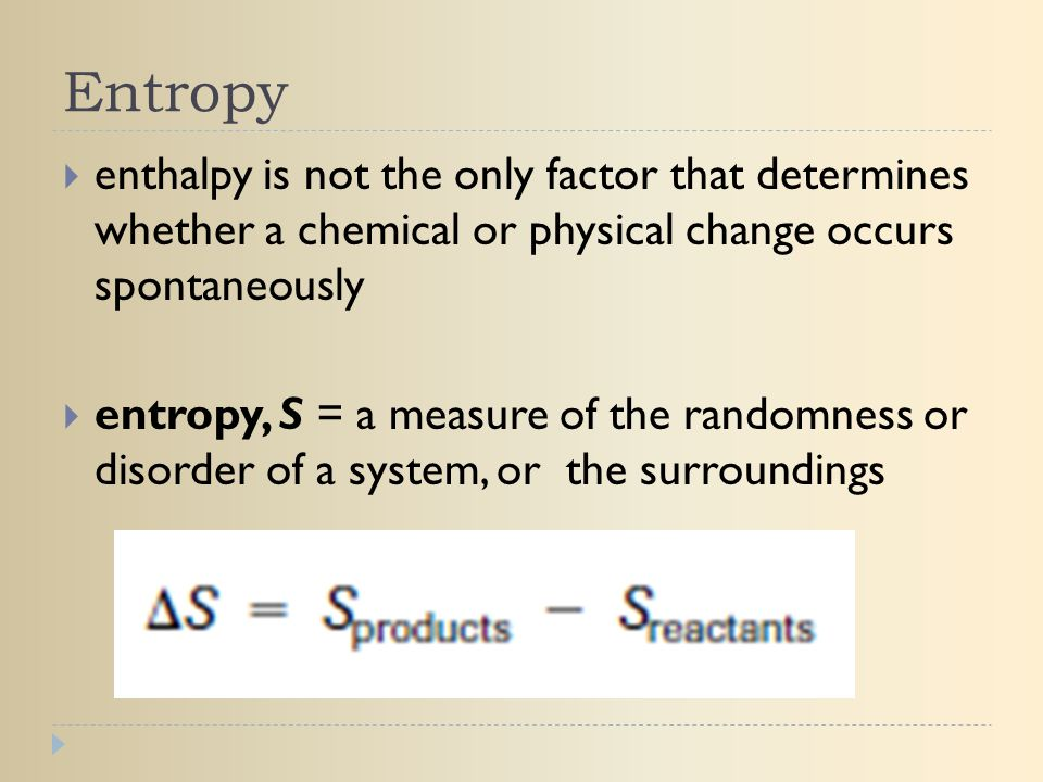 Entropy enthalpy is not the only factor that determines whether a chemical or physical change occurs spontaneously.