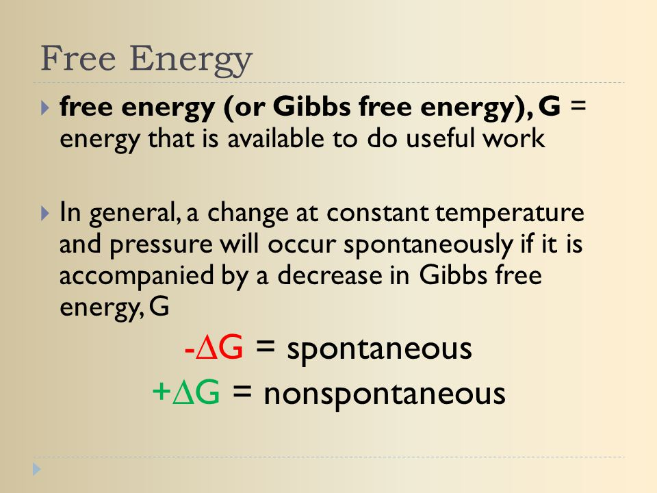 Free Energy -∆G = spontaneous +∆G = nonspontaneous