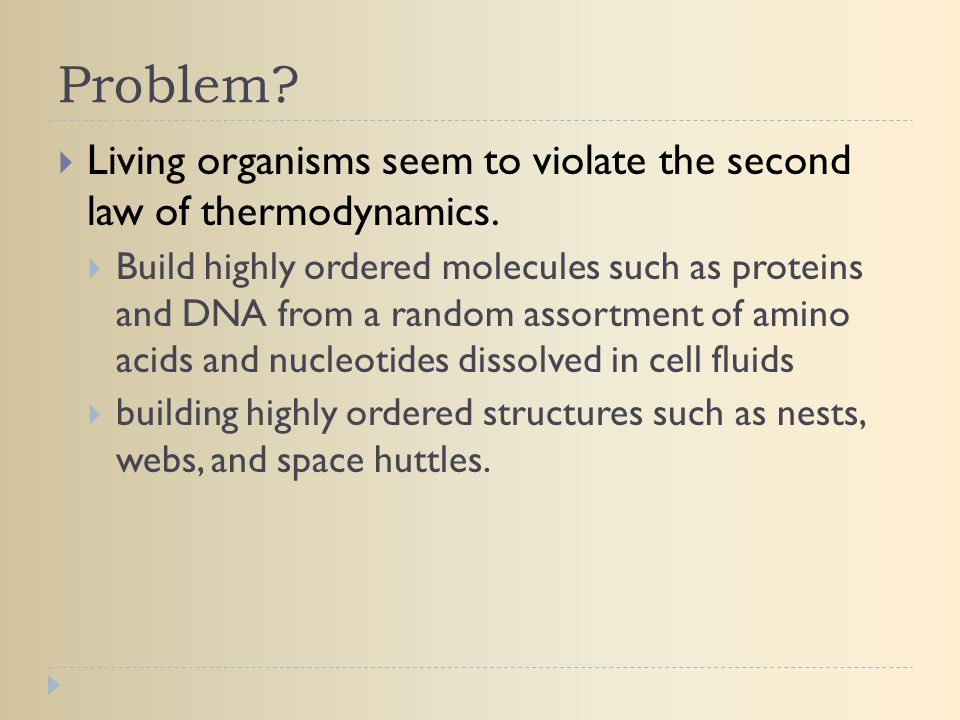 Problem Living organisms seem to violate the second law of thermodynamics.