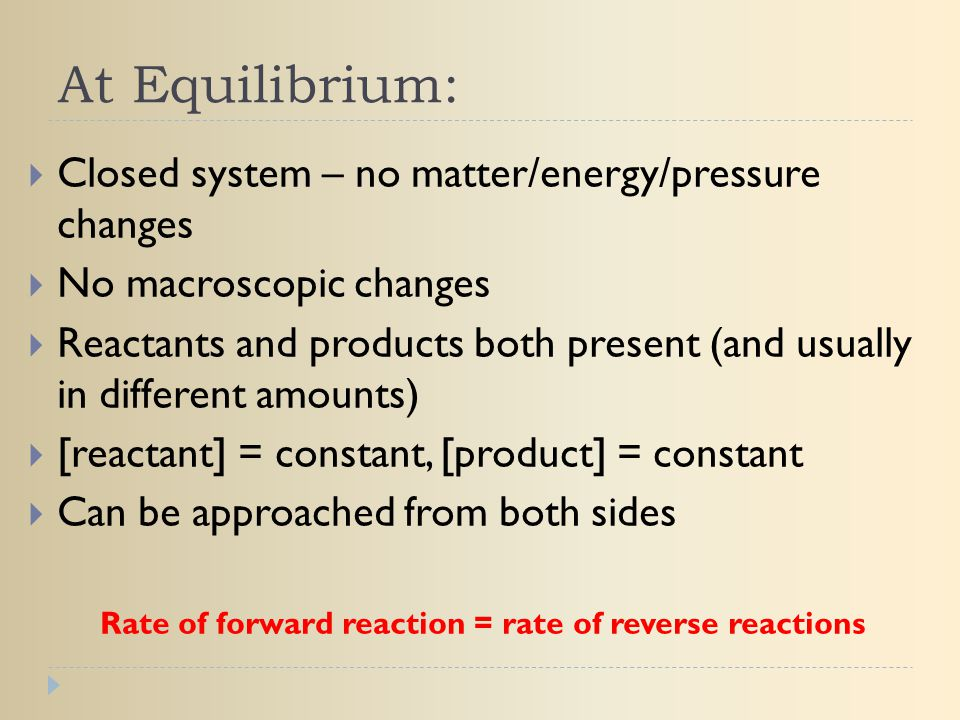 Rate of forward reaction = rate of reverse reactions