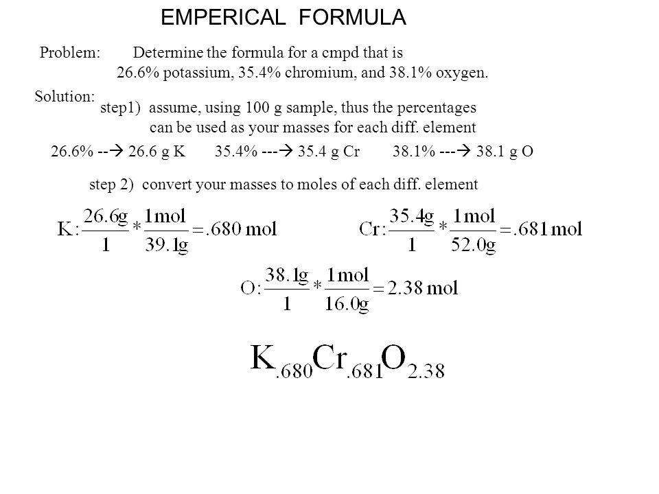 EMPERICAL FORMULA Problem: Determine the formula for a cmpd that is