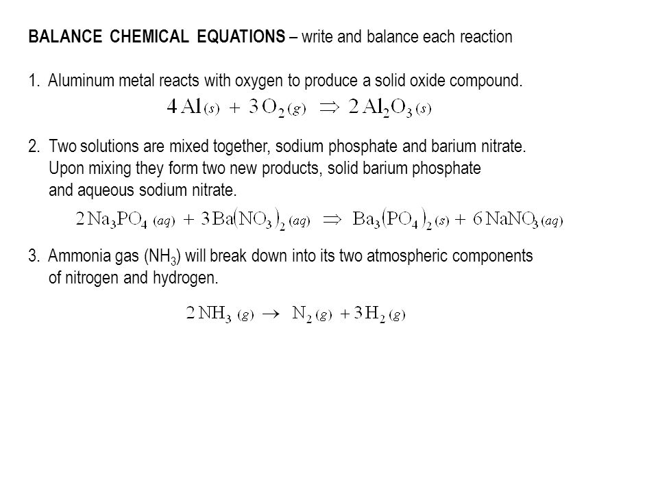 BALANCE CHEMICAL EQUATIONS – write and balance each reaction