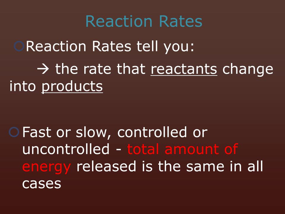 Reaction Rates Reaction Rates tell you: