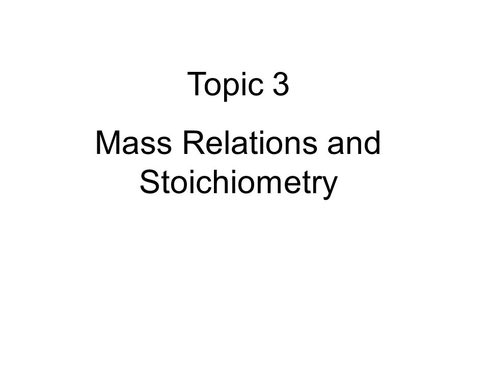 Mass Relations and Stoichiometry