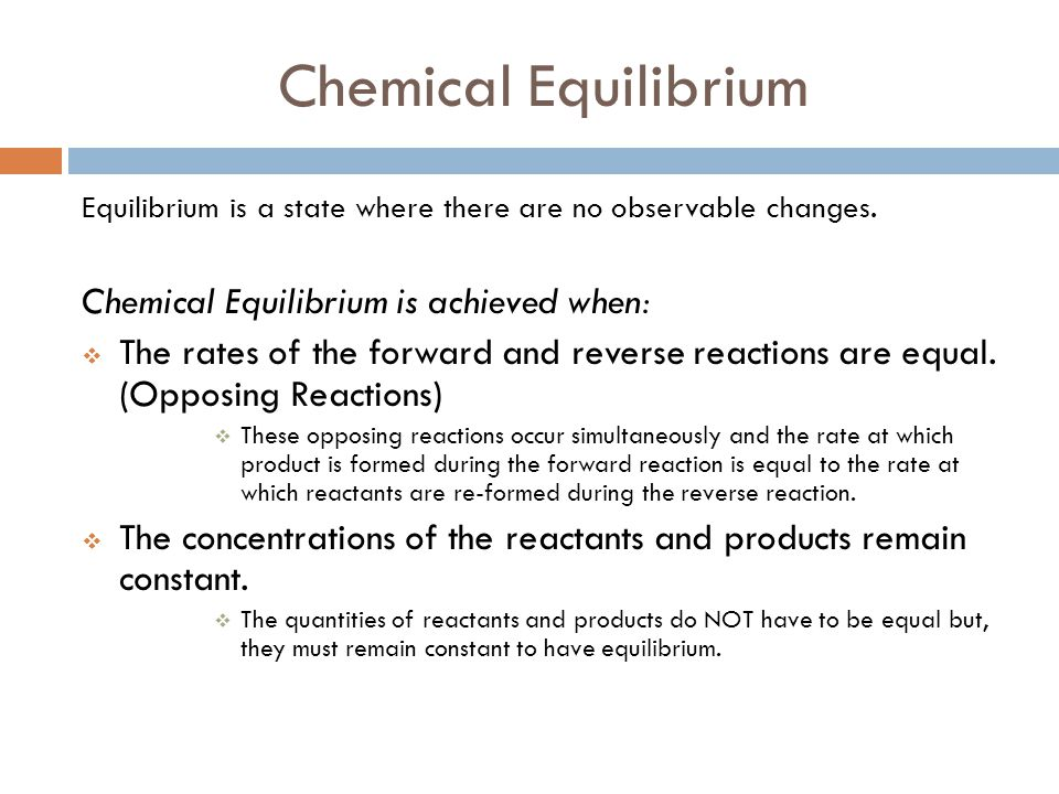 Chemical Equilibrium Chemical Equilibrium is achieved when: