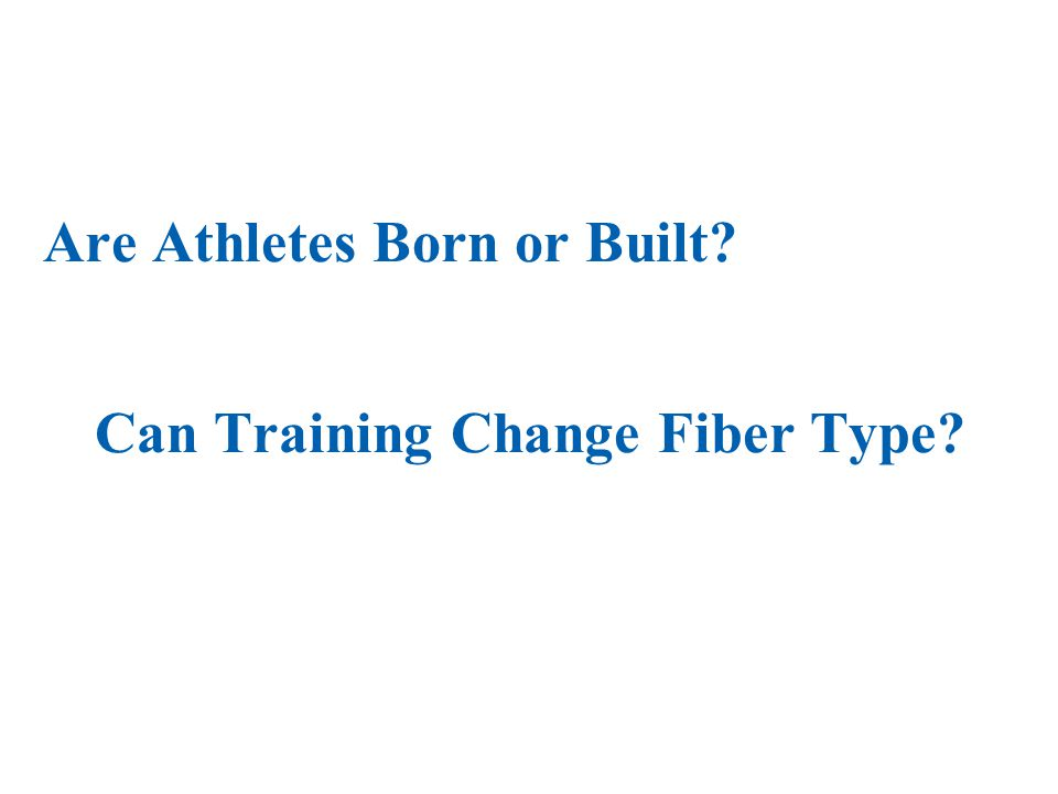Are Athletes Born or Built Can Training Change Fiber Type