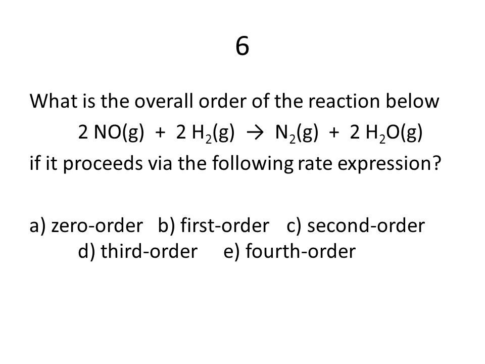 6 What is the overall order of the reaction below