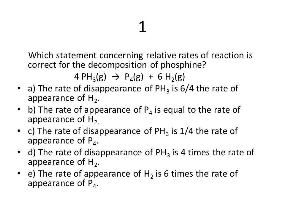1 Which statement concerning relative rates of reaction is correct for the decomposition of phosphine