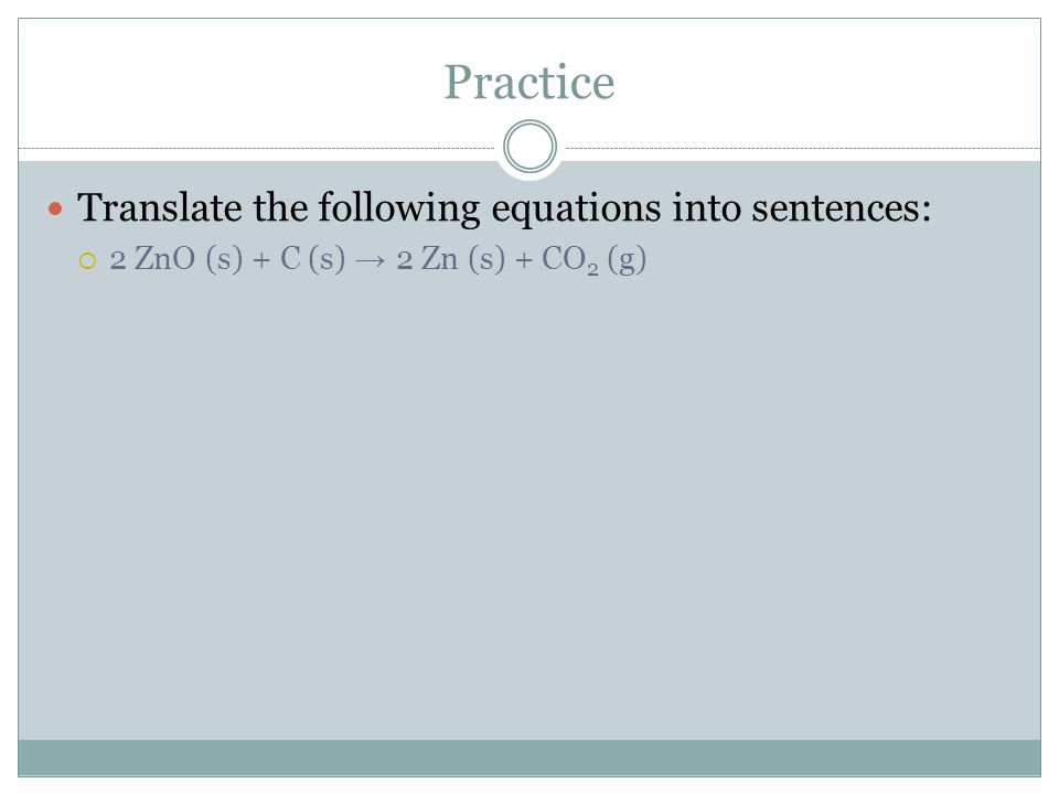 Practice Translate the following equations into sentences: