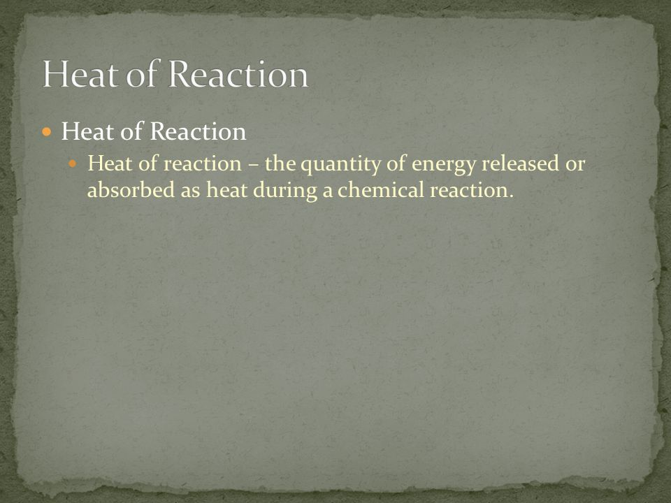 Heat of Reaction Heat of Reaction