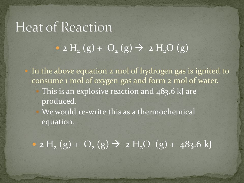 Heat of Reaction 2 H2 (g) + O2 (g)  2 H2O (g)