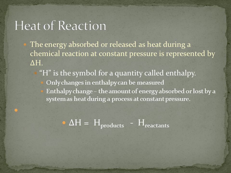 ΔH = Hproducts - Hreactants