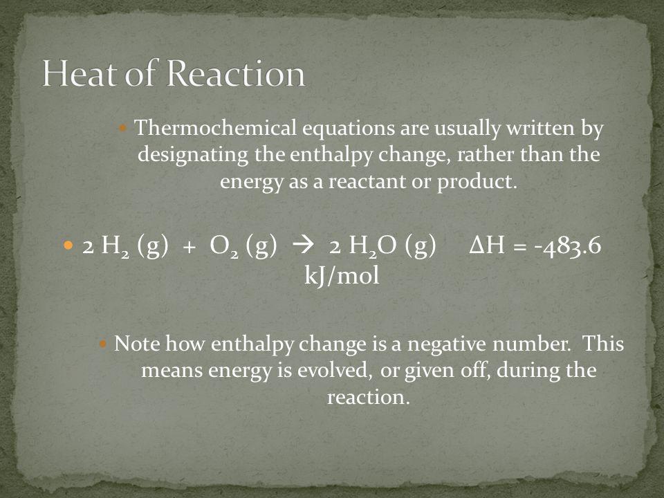 2 H2 (g) + O2 (g)  2 H2O (g) ΔH = -483.6 kJ/mol