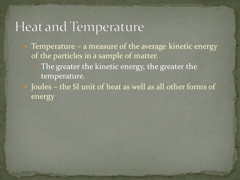 Heat and Temperature Temperature – a measure of the average kinetic energy of the particles in a sample of matter.