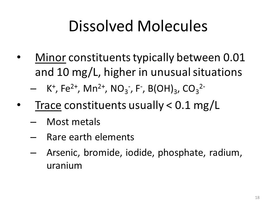 Dissolved Molecules Minor constituents typically between 0.01 and 10 mg/L, higher in unusual situations.