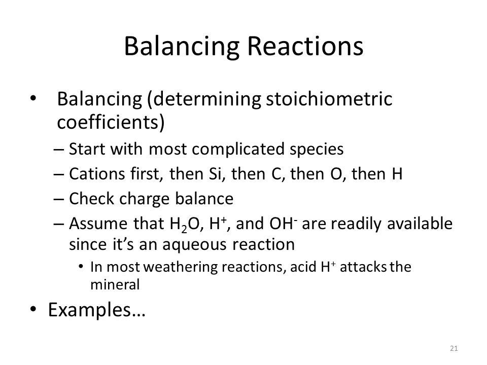 Balancing Reactions Balancing (determining stoichiometric coefficients) Start with most complicated species.
