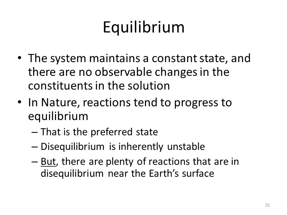 Equilibrium The system maintains a constant state, and there are no observable changes in the constituents in the solution.