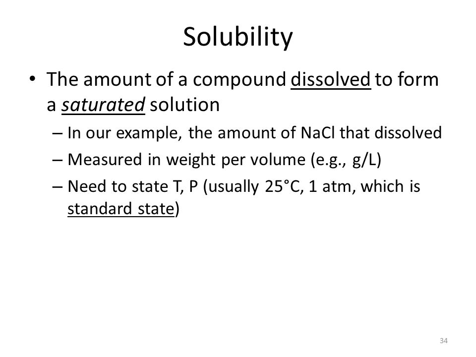 Solubility The amount of a compound dissolved to form a saturated solution. In our example, the amount of NaCl that dissolved.
