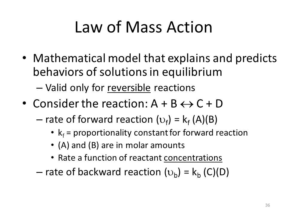 Law of Mass Action Mathematical model that explains and predicts behaviors of solutions in equilibrium.