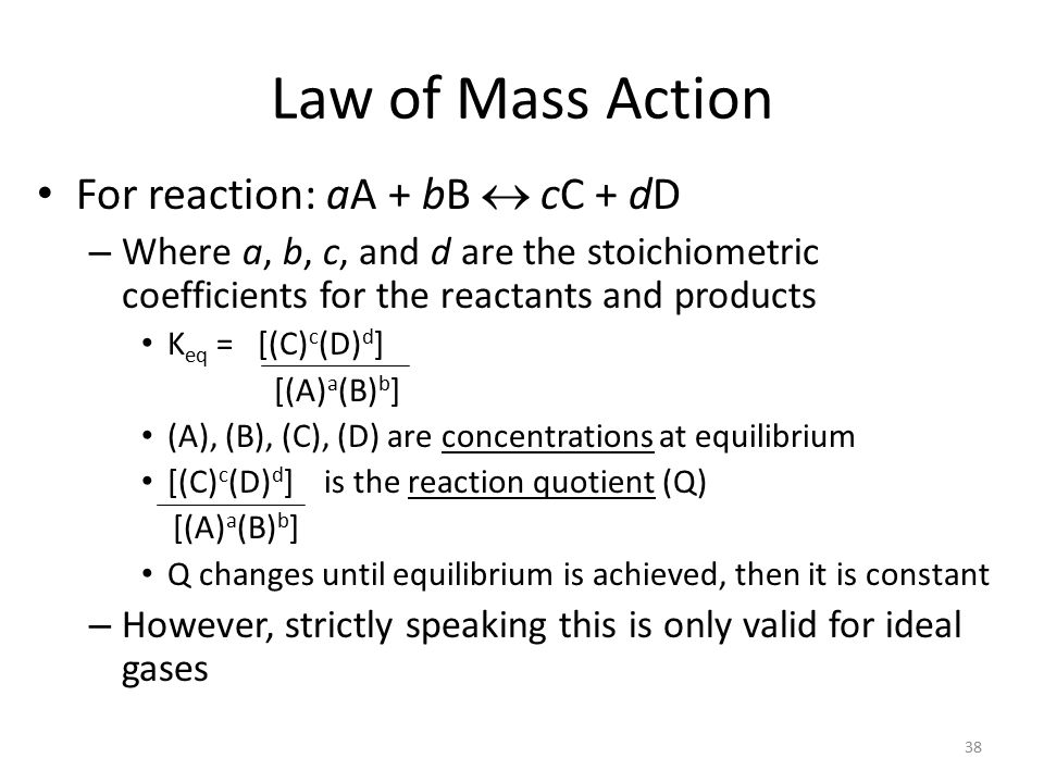 Law of Mass Action For reaction: aA + bB  cC + dD