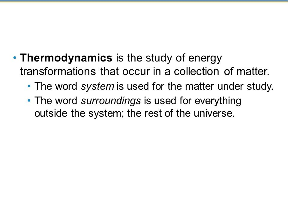 Thermodynamics is the study of energy transformations that occur in a collection of matter.