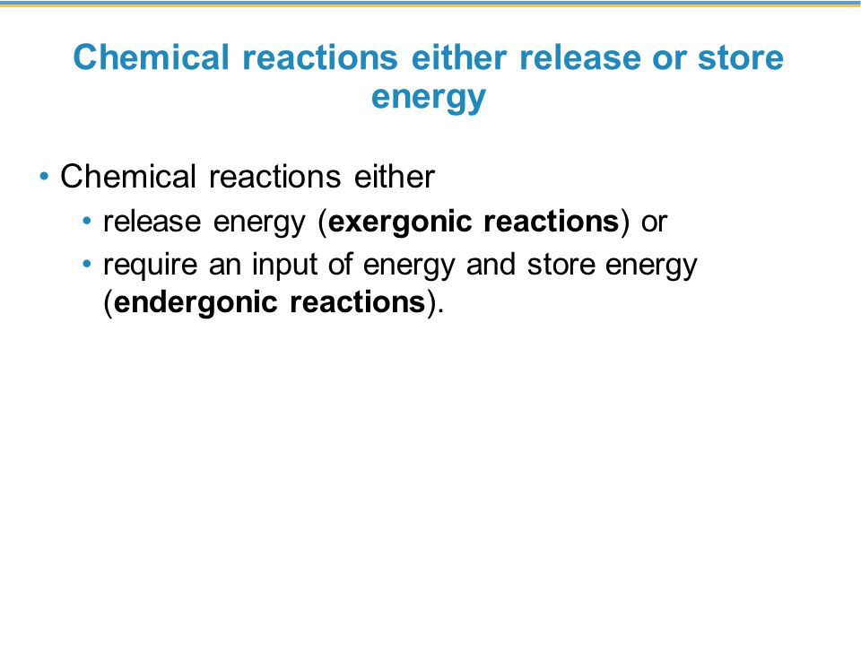 Chemical reactions either release or store energy