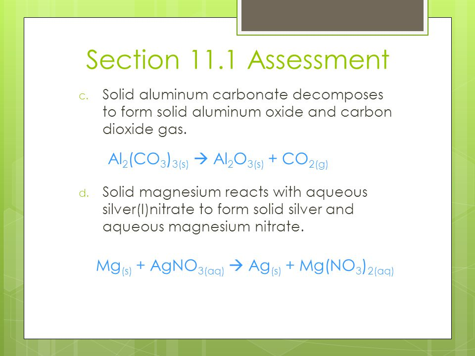 Section 11.1 Assessment Al2(CO3)3(s)  Al2O3(s) + CO2(g)