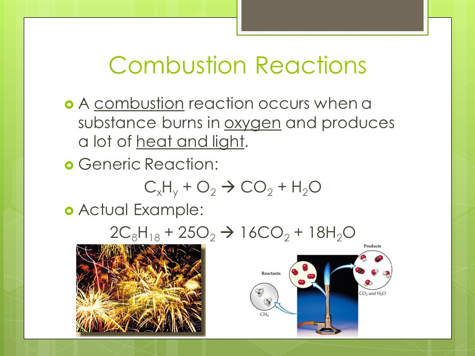 Combustion Reactions A combustion reaction occurs when a substance burns in oxygen and produces a lot of heat and light.