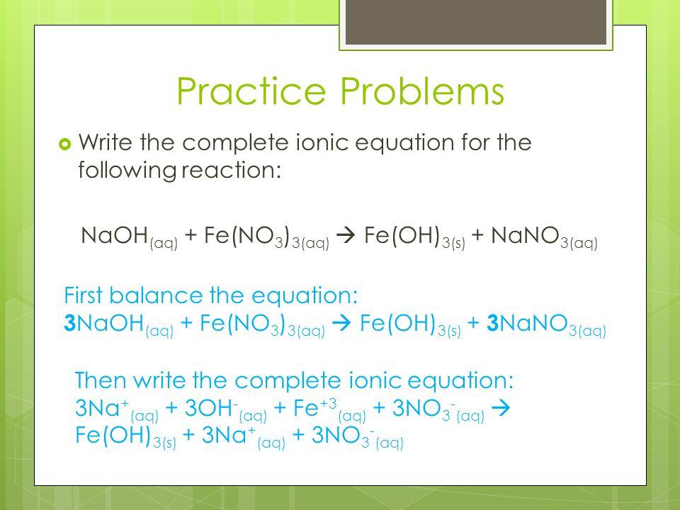 NaOH(aq) + Fe(NO3)3(aq)  Fe(OH)3(s) + NaNO3(aq)