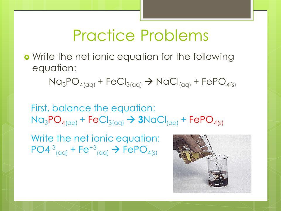 Na3PO4(aq) + FeCl3(aq)  NaCl(aq) + FePO4(s)