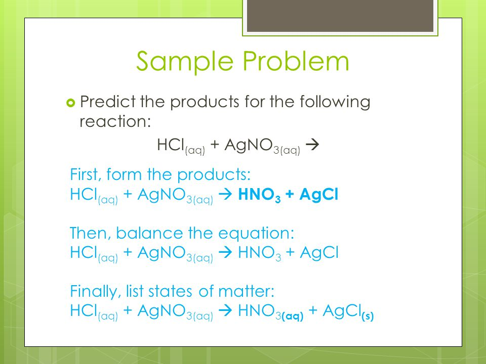 Sample Problem Predict the products for the following reaction: