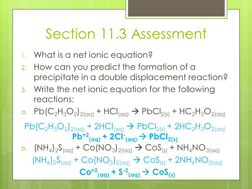 Pb+2(aq) + 2Cl-(aq)  PbCl2(s) Co+2(aq) + S-2(aq)  CoS(s)