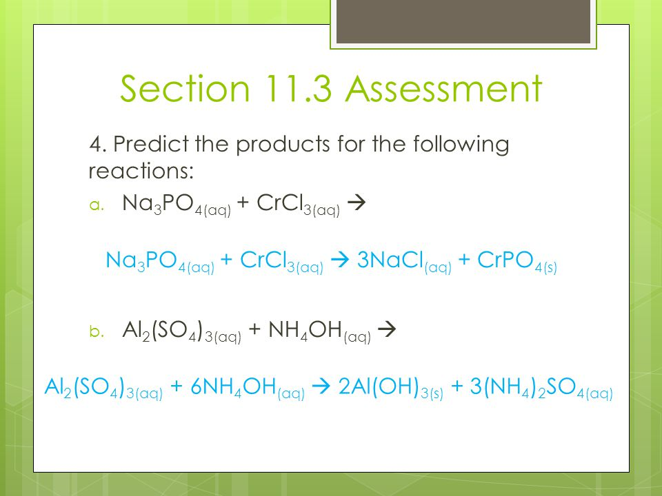 Section 11.3 Assessment 4. Predict the products for the following reactions: Na3PO4(aq) + CrCl3(aq) 