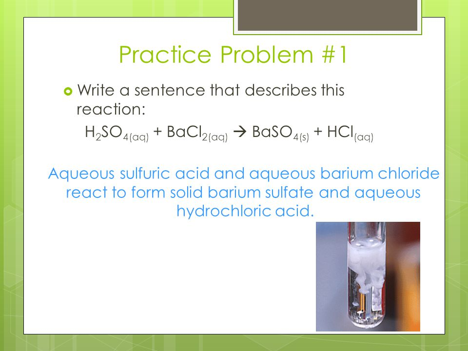 Practice Problem #1 Write a sentence that describes this reaction: