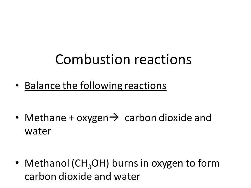 Combustion reactions Balance the following reactions