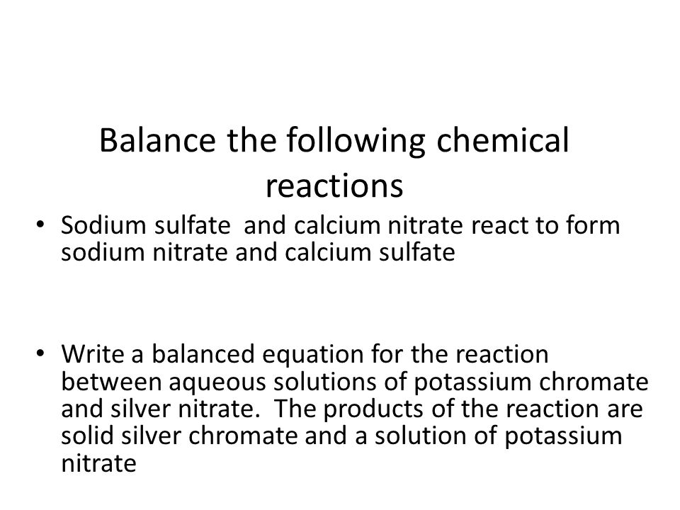Balance the following chemical reactions