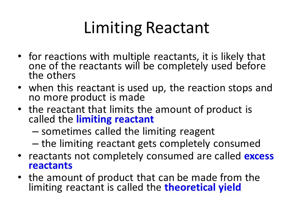 Limiting Reactant for reactions with multiple reactants, it is likely that one of the reactants will be completely used before the others.