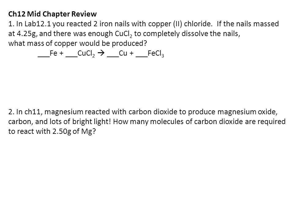 Ch12 Mid Chapter Review 1. In Lab12.1 you reacted 2 iron nails with copper (II) chloride. If the nails massed.