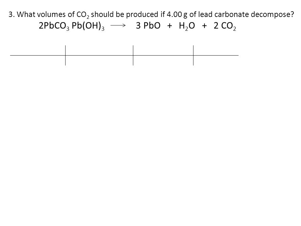 3. What volumes of CO2 should be produced if 4