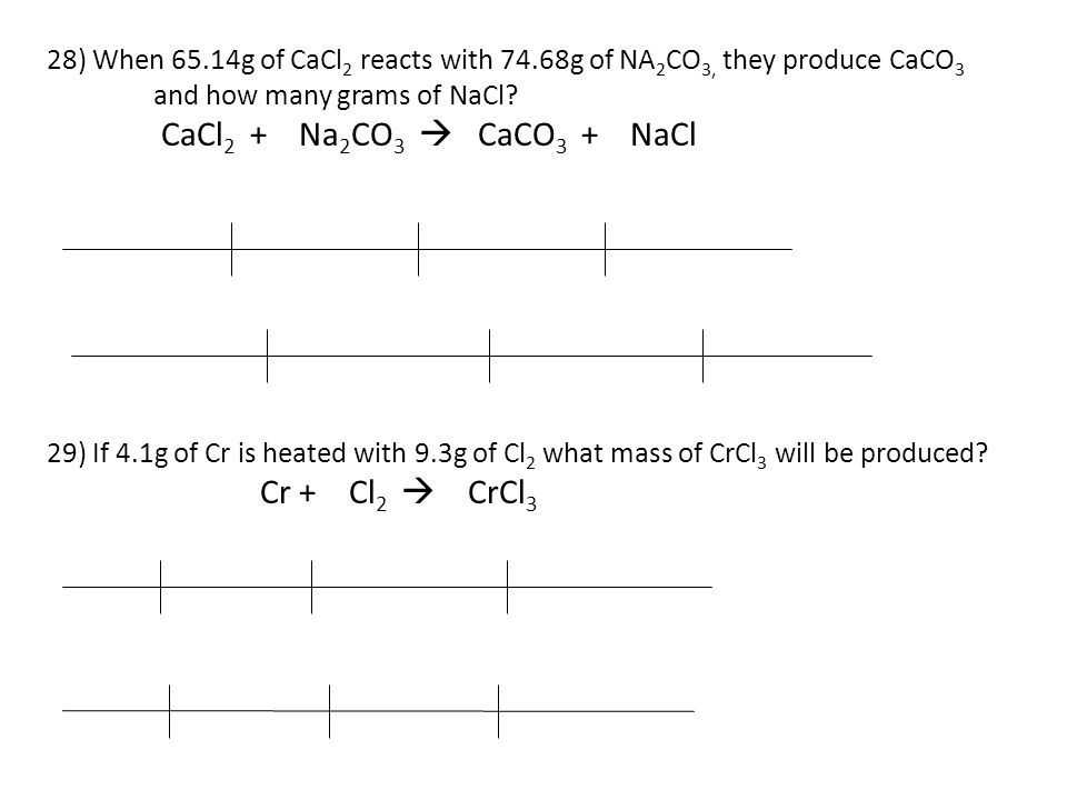 CaCl2 + Na2CO3  CaCO3 + NaCl Cr + Cl2  CrCl3
