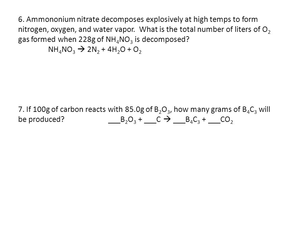 6. Ammononium nitrate decomposes explosively at high temps to form