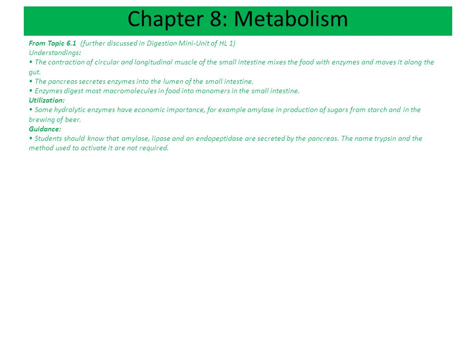 Chapter 8: Metabolism From Topic 6.1 (further discussed in Digestion Mini-Unit of HL 1) Understandings: