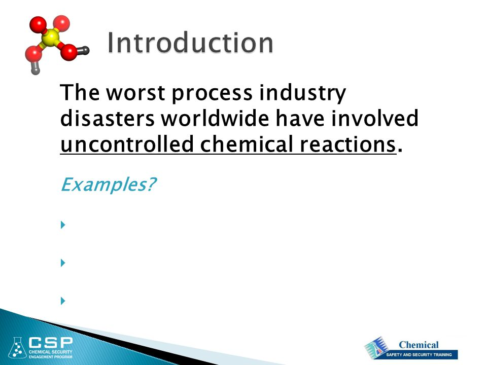 Introduction The worst process industry disasters worldwide have involved uncontrolled chemical reactions.