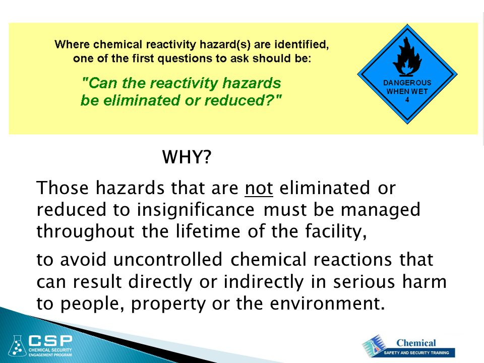 WHY Those hazards that are not eliminated or reduced to insignificance must be managed throughout the lifetime of the facility,